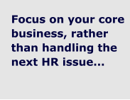 Focus on your core business, rather than handling the next HR issue...