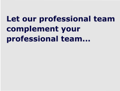 Let our professional team complement your professional team...