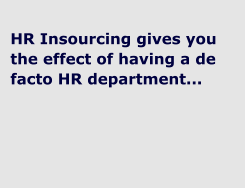 HR Insourcing gives you the effect of having a de facto HR department...